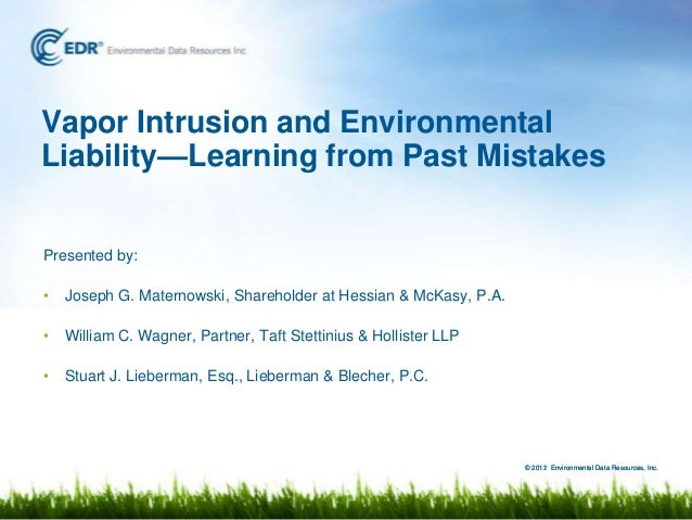 Vapor Intrusion and EnvironmentalLiability—Learning from Past MistakesPresented by:•   Joseph G. Maternowski, Shareholder ...