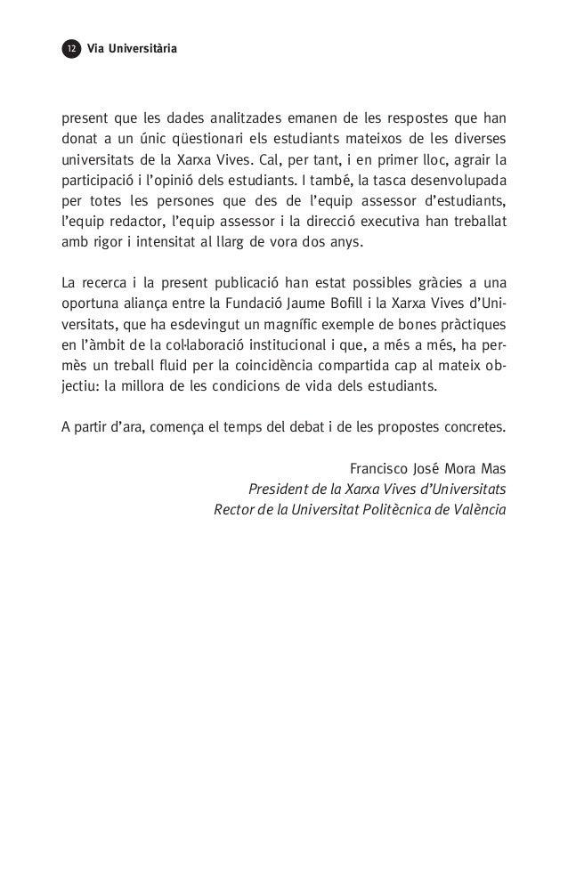12 Via Universitària present que les dades analitzades emanen de les respostes que han donat a un únic qüestionari els est...