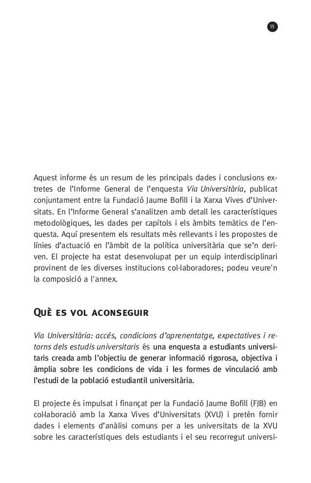 15 Aquest informe és un resum de les principals dades i conclusions ex- tretes de l'Informe General de l'enquesta Via Univ...