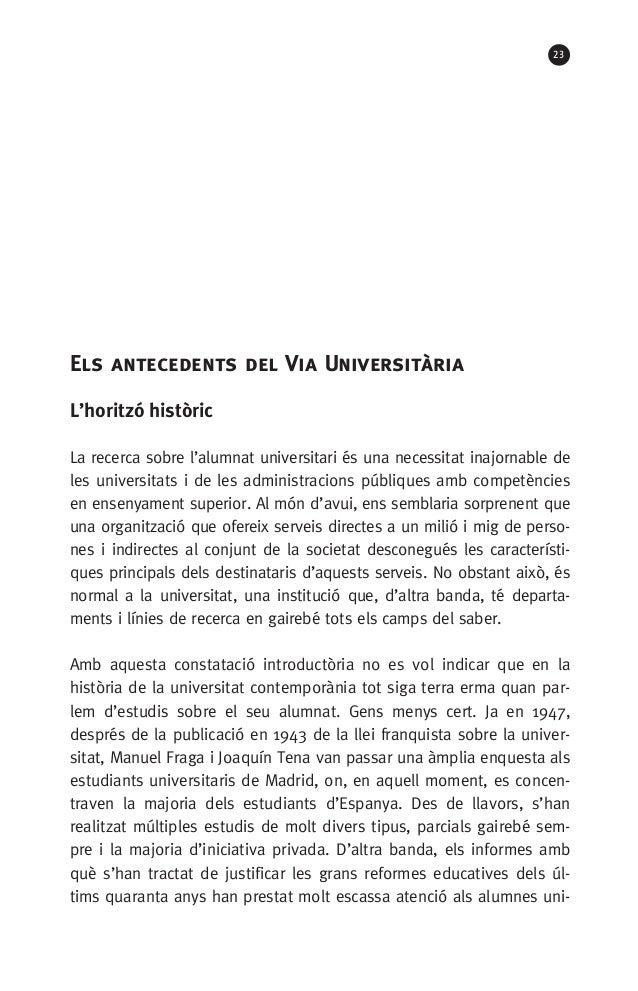 23 Els antecedents del Via Universitària L'horitzó històric La recerca sobre l'alumnat universitari és una necessitat inaj...