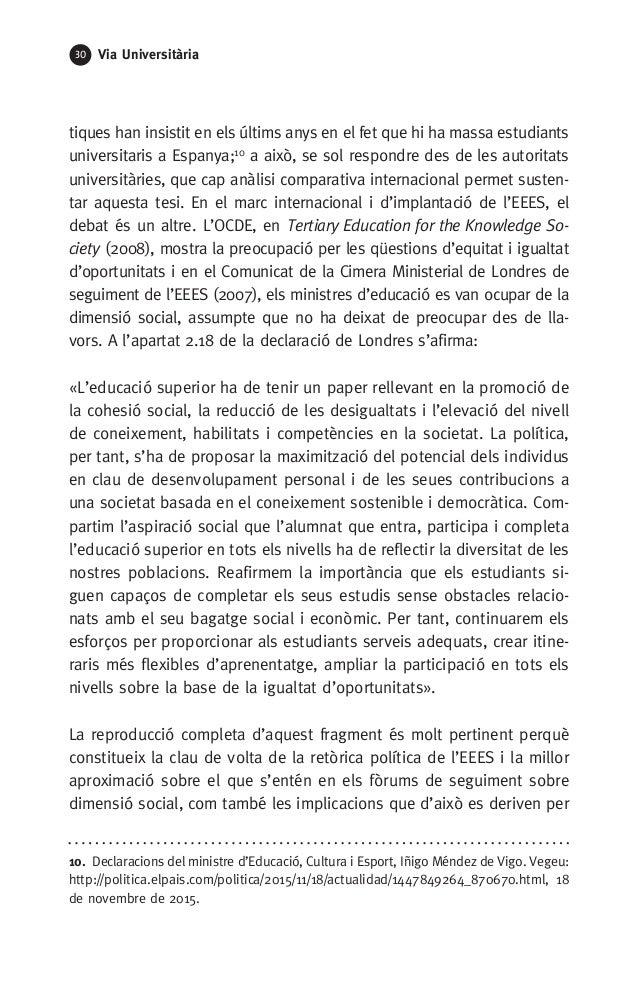 30 Via Universitària tiques han insistit en els últims anys en el fet que hi ha massa estudiants universitaris a Espanya;1...