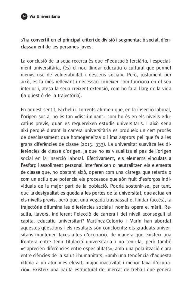 34 Via Universitària s'ha convertit en el principal criteri de divisió i segmentació social, d'en- classament de les perso...