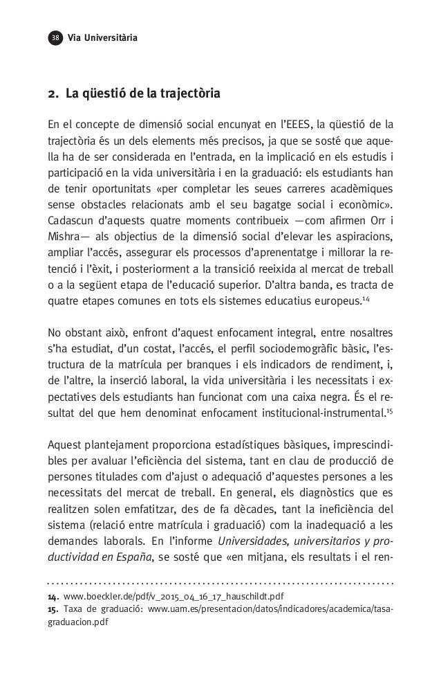 38 Via Universitària 2. La qüestió de la trajectòria En el concepte de dimensió social encunyat en l'EEES, la qüestió de ...