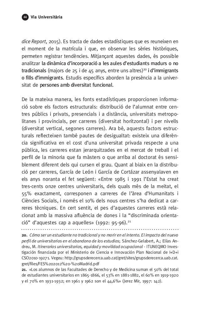 44 Via Universitària dice Report, 2015). Es tracta de dades estadístiques que es reuneixen en el moment de la matrícula i ...