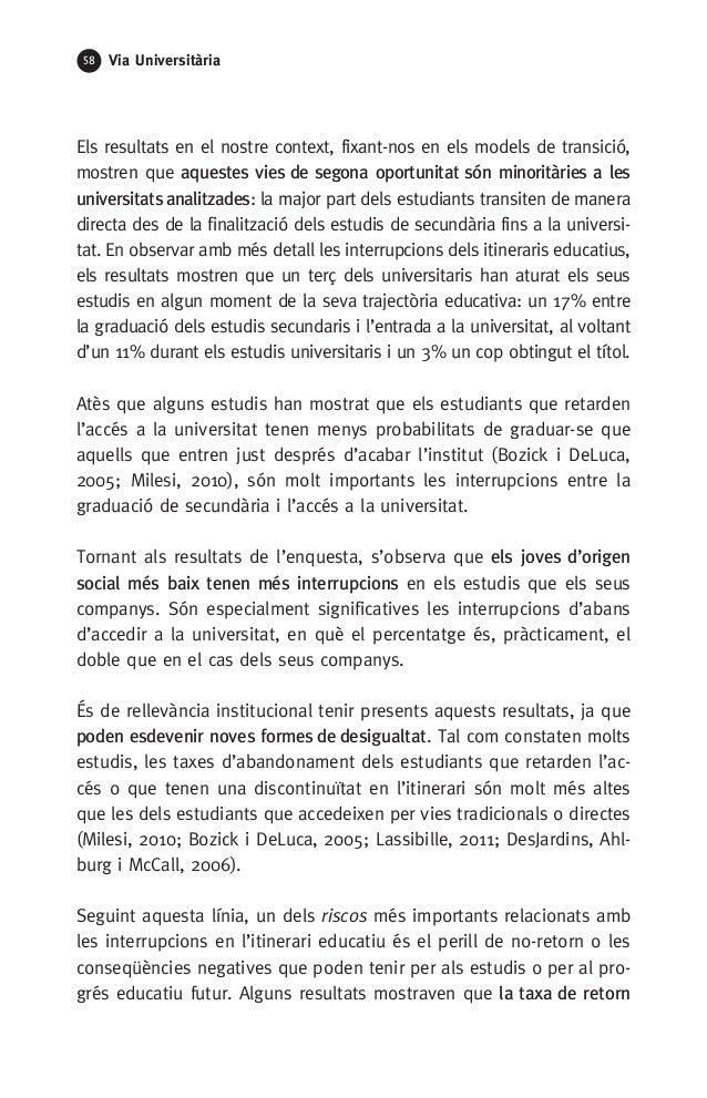 58 Via Universitària Els resultats en el nostre context, fixant-nos en els models de transició, mostren que aquestes vies ...
