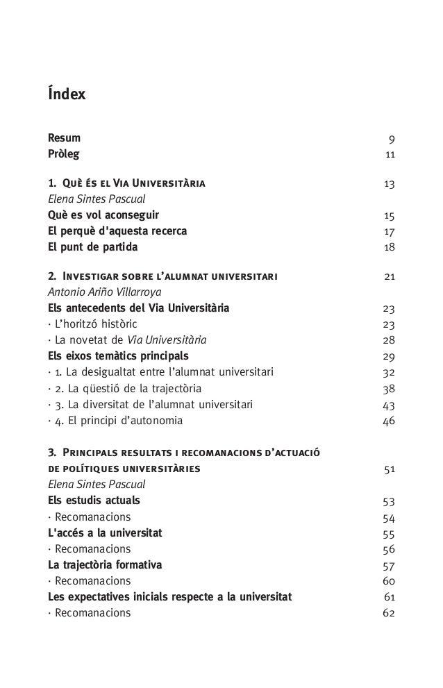 Índex Resum 9 Pròleg11 1. Què és el Via Universitària 13 Elena Sintes Pascual Què es vol aconseguir 15 El perquè d'aq...