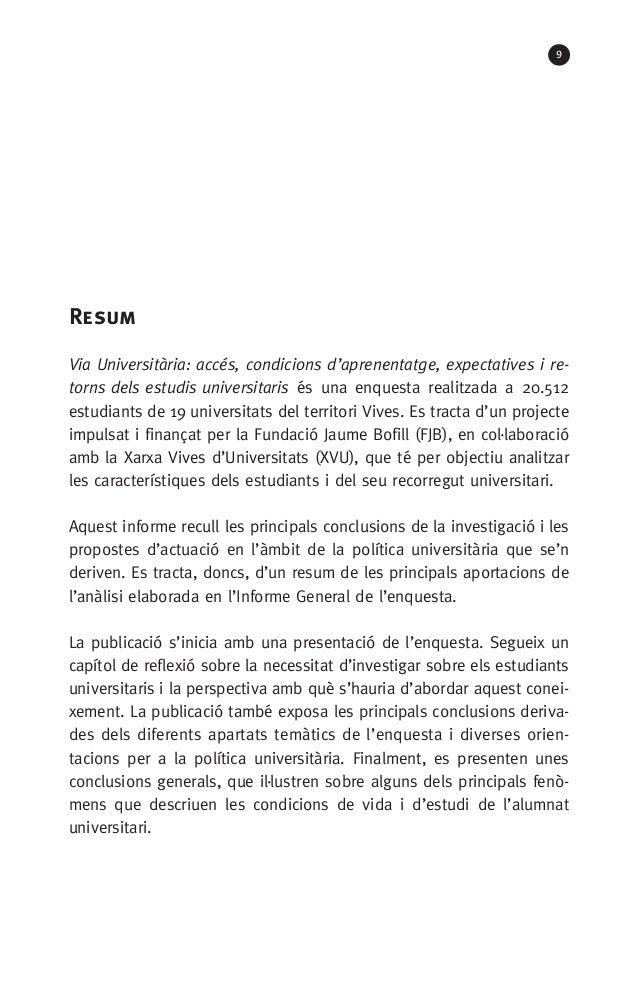 9 Resum Via Universitària: accés, condicions d'aprenentatge, expectatives i re torns dels estudis universitaris és una en...