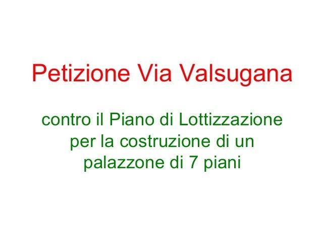 Petizione Via Valsugana contro il Piano di Lottizzazione per la costruzione di un palazzone di 7 piani