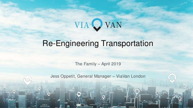 The Family – April 2019 Jess Oppetit, General Manager – ViaVan London Re-Engineering Transportation