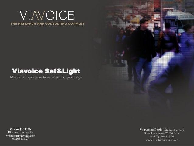 1 Vincent JULLIEN Directeur de clientèle vj@institut-viavoice.com 01.40.54.13.77 Viavoice Sat&Light Mieux comprendre la sa...