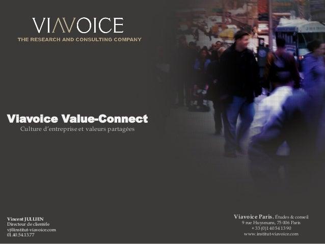 1  Viavoice Value-Connect Culture d'entreprise et valeurs partagées  Viavoice Paris. Études & conseil  9 rue Huysmans, 75 ...