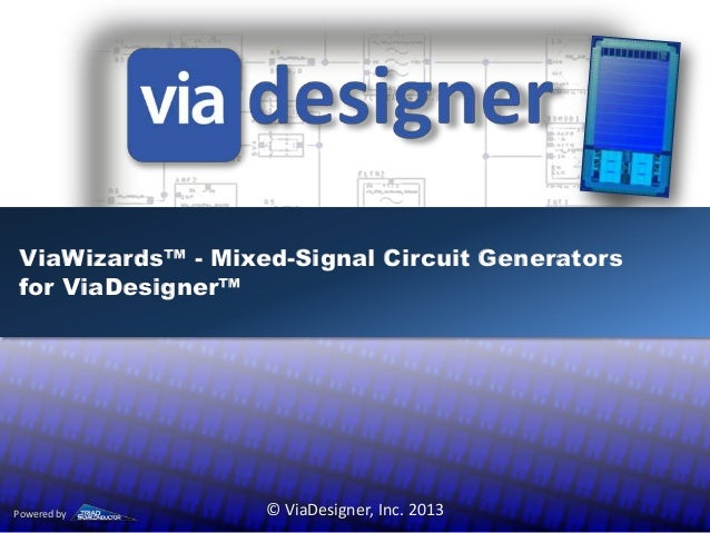 ViaWizards™ - Mixed-Signal Circuit Generators for ViaDesigner™ © ViaDesigner, Inc. 2013Powered by
