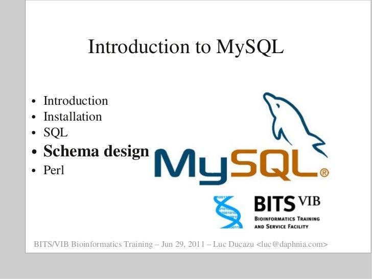 IntroductiontoMySQL●   Introduction●   Installation●   SQL●   Schemadesign●   PerlBITS/VIBBioinformaticsTraining–Ju...