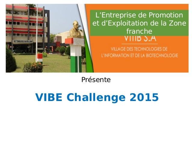Présente VIBE Challenge 2015 L'Entreprise de Promotion et d'Exploitation de la Zone franche