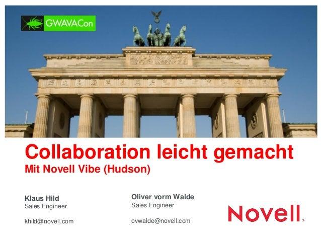 Collaboration leicht gemacht  Mit Novell Vibe (Hudson)  Klaus Hild Sales Engineer  khild@novell.com  Oliver vorm Walde Sal...