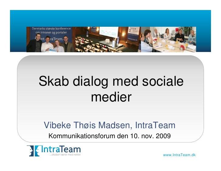 Skab dialog med sociale         medier Vibeke Thøis Madsen, IntraTeam  Kommunikationsforum den 10. nov. 2009              ...