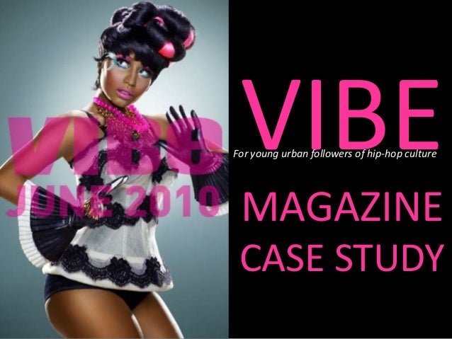 VIBEFor young urban followers of hip-hop culture MAGAZINE CASE STUDY