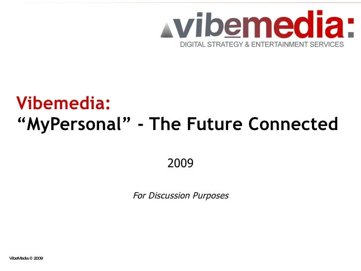 "Vibemedia:   ""MyPersonal"" - The Future Connected 2009 For Discussion Purposes"