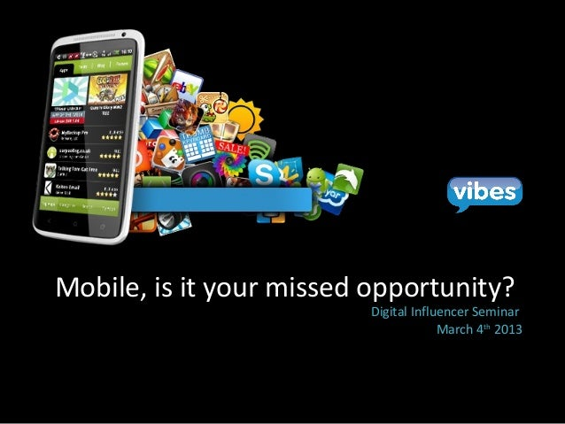 Mobile, is it your missed opportunity?                          Digital Influencer Seminar                                ...