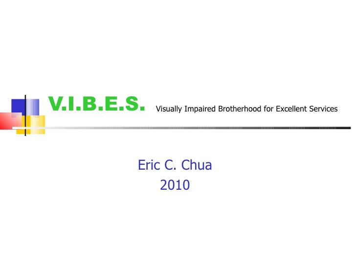 V.I.B.E.S. Eric C. Chua 2010 Visually Impaired Brotherhood for Excellent Services