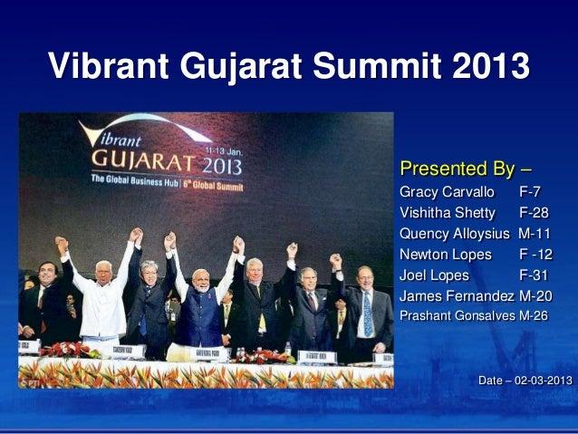 Vibrant Gujarat Summit 2013 Presented By – Gracy Carvallo F-7 Vishitha Shetty F-28 Quency Alloysius M-11 Newton Lopes F -1...