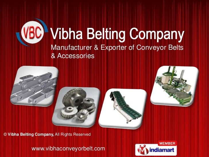 Manufacturer & Exporter of Conveyor Belts <br />& Accessories<br />©Vibha Belting Company, All Rights Reserved<br />www.vi...