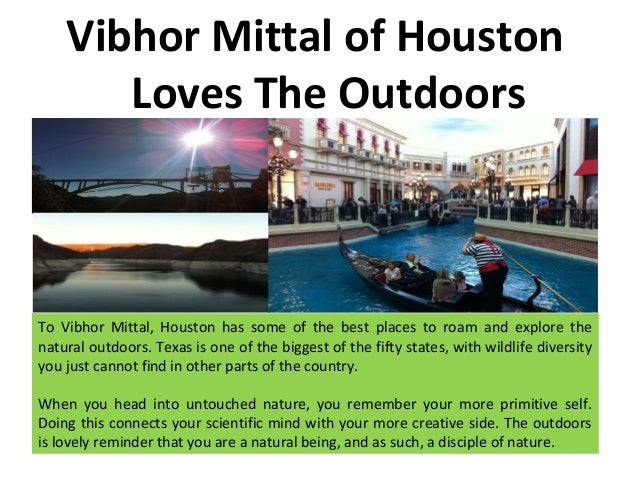 Vibhor Mittal of Houston Loves The Outdoors To Vibhor Mittal, Houston has some of the best places to roam and explore the ...