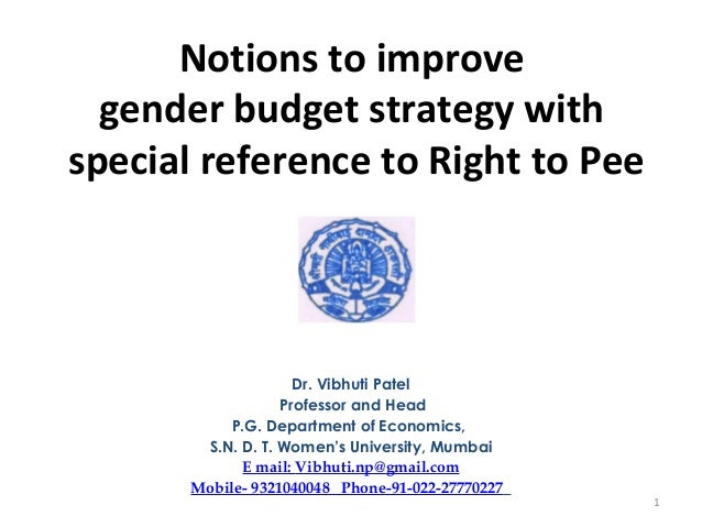 Notions to improve gender budget strategy with special reference to Right to Pee Dr. Vibhuti Patel Professor and Head P.G....