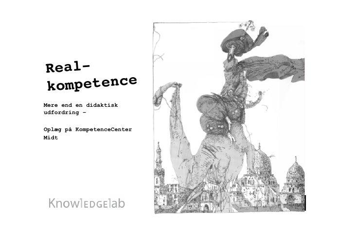 Real- kompetence Mere end en didaktisk udfordring –  Oplæg på KompetenceCenter Midt