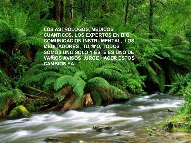 LOS ASTROLOGOS, MEDICOS  CUANTICOS, LOS EXPERTOS EN BIO  COMUNICACION INSTRUMENTAL, LOS  MEDITADORES , TU, YO, TODOS  SOMO...