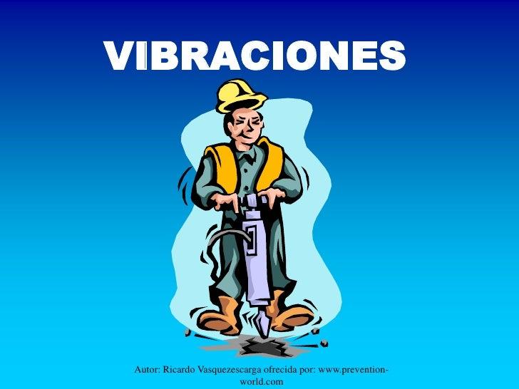 VIBRACIONES      Autor: Ricardo Vasquezescarga ofrecida por: www.prevention-                          world.com
