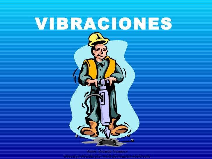 VIBRACIONES               Autor: Ricardo Vasquez  Descarga ofrecida por: www.prevention-world.com