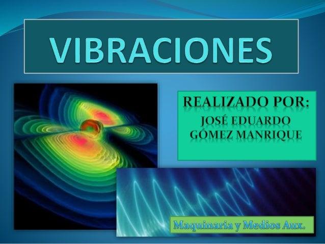 ¿QUÉ ES UNA VIBRACIÓN?  ¿Qué es una vibración y por qué se forma? Es el fenómeno de propagación de ondas elásticas que pr...