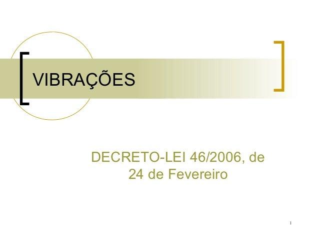 1 VIBRAÇÕES DECRETO-LEI 46/2006, de 24 de Fevereiro