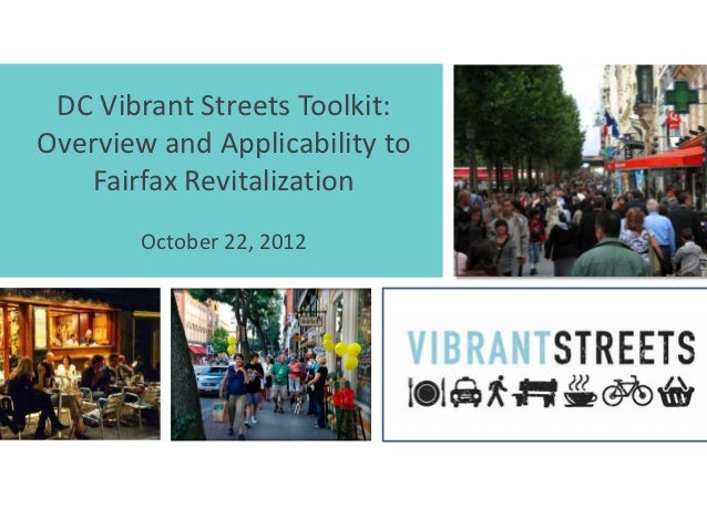 DC Vibrant Streets Toolkit:Overview and Applicability to    Fairfax Revitalization        October 22, 2012
