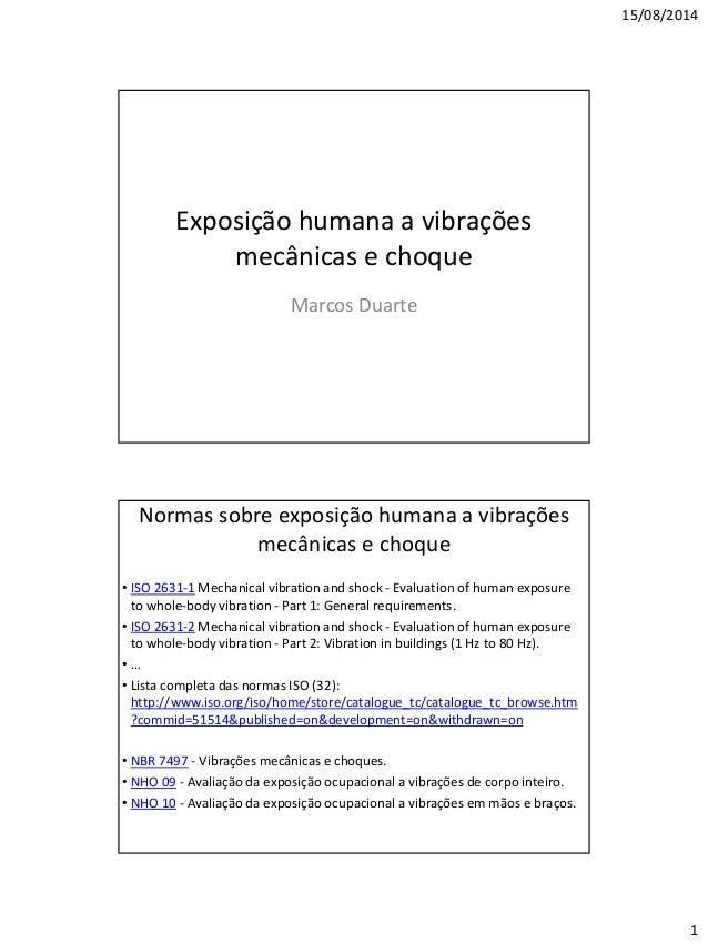 15/08/2014  1  Exposição humana a vibrações mecânicas e choque  Marcos Duarte  Normas sobre exposição humana a vibrações m...