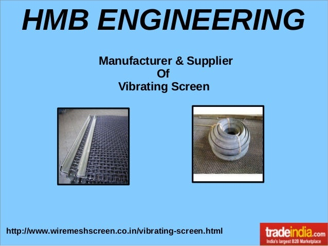 HMB ENGINEERING http://www.wiremeshscreen.co.in/vibrating-screen.html Manufacturer & Supplier Of Vibrating Screen