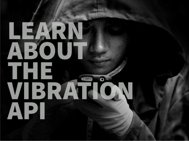 LEARN ABOUT THE VIBRATION API ILIAS ISMANALIJEV  THE VIBRATION API  il.ly/vibrate