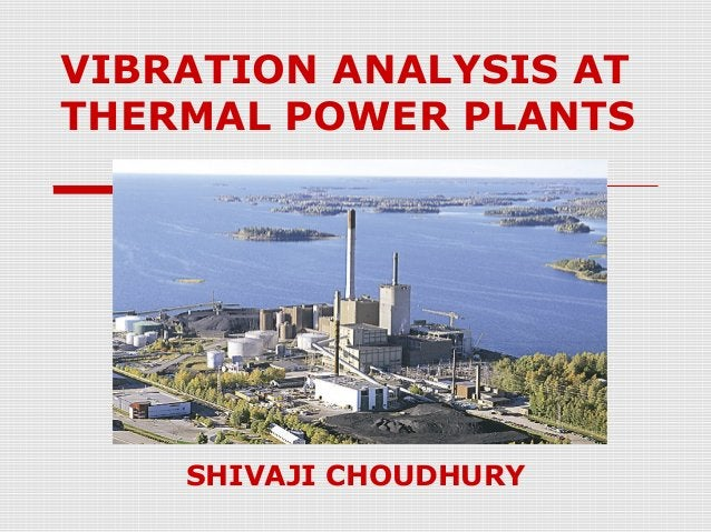 VIBRATION ANALYSIS ATTHERMAL POWER PLANTSSHIVAJI CHOUDHURY