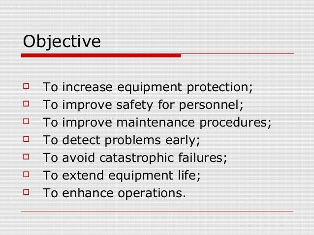 Objective To increase equipment protection; To improve safety for personnel; To improve maintenance procedures; To det...