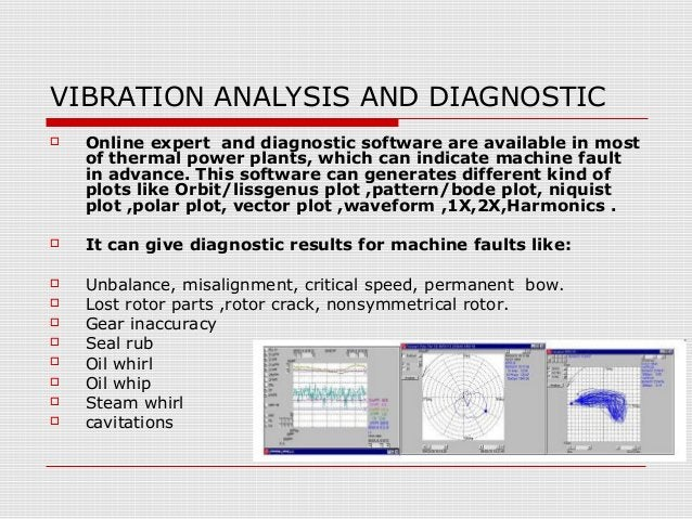 VIBRATION ANALYSIS AND DIAGNOSTIC Online expert and diagnostic software are available in mostof thermal power plants, whi...