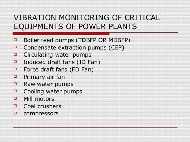 VIBRATION MONITORING OF CRITICALEQUIPMENTS OF POWER PLANTS Boiler feed pumps (TDBFP OR MDBFP) Condensate extraction pump...