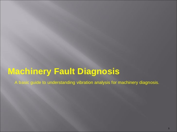 Machinery Fault Diagnosis A basic guide to understanding vibration analysis for machinery diagnosis.                      ...