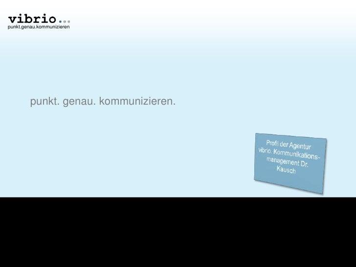 punkt. genau. kommunizieren.<br />Profil der Agentur vibrio. Kommunikations-management Dr. Kausch<br />