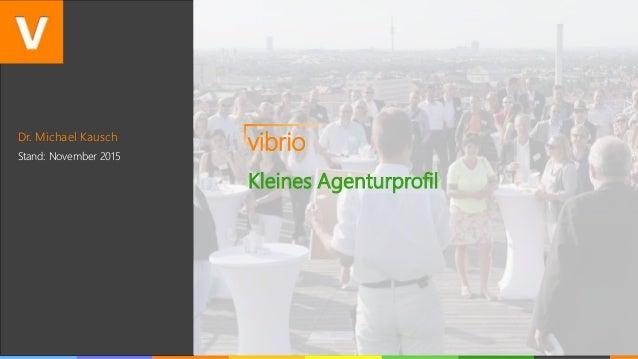 Dr. Michael Kausch Stand: November 2015 vibrio Kleines Agenturprofil