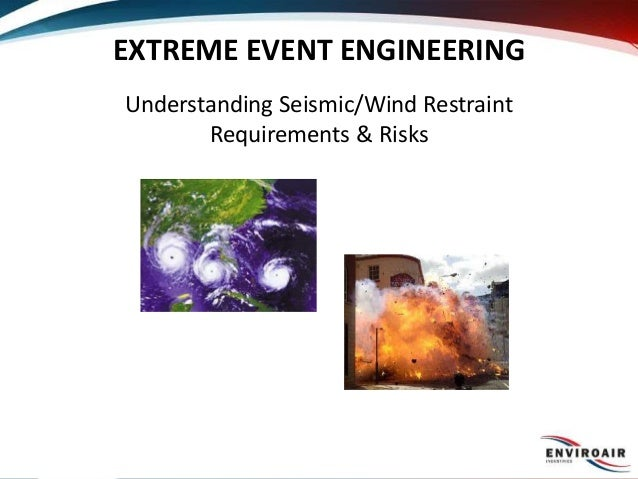 EXTREME EVENT ENGINEERING Understanding Seismic/Wind Restraint Requirements & Risks