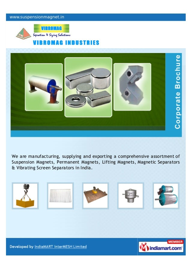 We are manufacturing, supplying and exporting a comprehensive assortment ofSuspension Magnets, Permanent Magnets, Lifting ...