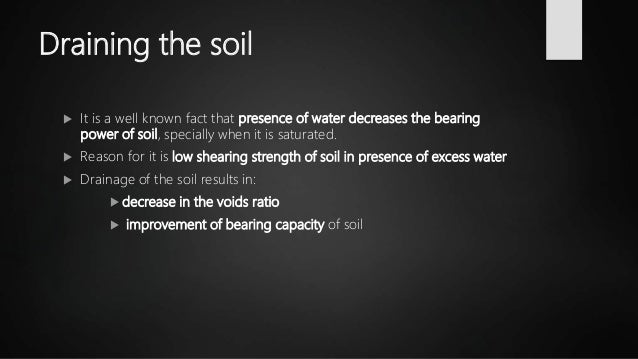 Draining the soil  It is a weIl known fact that presence of water decreases the bearing power of soil, specially when it ...