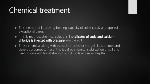 Chemical treatment  This method of improving bearing capacity of soil is costly and applied in exceptional cases.  In th...
