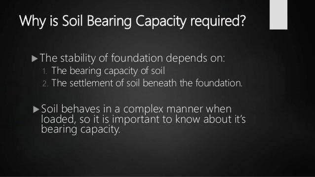 Why is Soil Bearing Capacity required?  The stability of foundation depends on: 1. The bearing capacity of soil 2. The se...